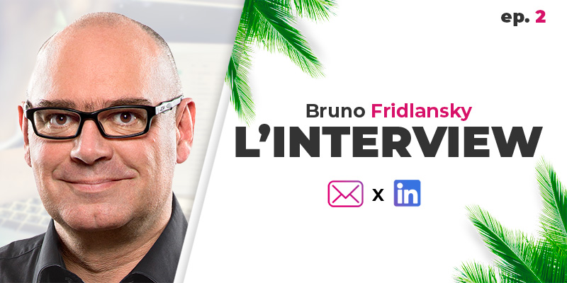 Email marketing & Social Selling - Bruno Fridlansky : l'interview (ép. 2)