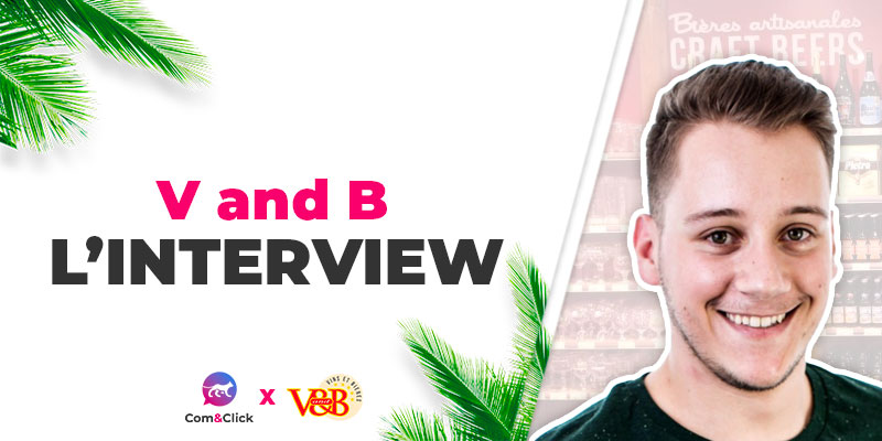Tom Caillaud, Traffic Manager du groupe V and B - L'interview by Com&Click
